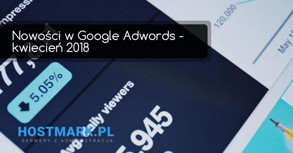 Nowości w Google Adwords – Kwiecień 2018